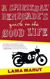 A Spiritual Renegade s Guide to the Good Life Book