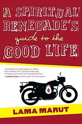 A Spiritual Renegade s Guide to the Good Life