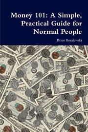 Money 101  A Simple  Practical Guide For Normal People