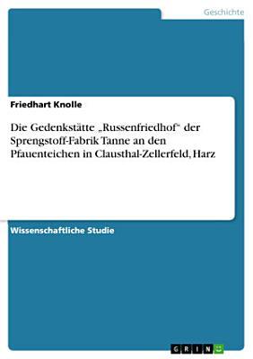 Die Gedenkst  tte    Russenfriedhof    der Sprengstoff Fabrik Tanne an den Pfauenteichen in Clausthal Zellerfeld  Harz PDF