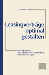 Leasingverträge optimal gestalten: Vertragsformen, Vor- und Nachteile des Leasing, steuerliche Analyse, Ausgabe 2