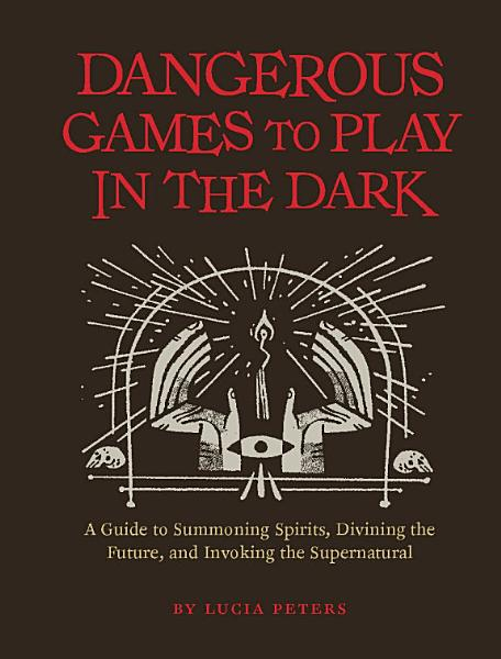 Download Dangerous Games to Play in the Dark Book