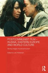 Postcommunist Film - Russia, Eastern Europe and World Culture: Moving Images of Postcommunism