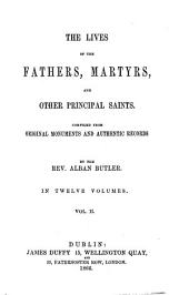 The Lives of the Fathers, Martyrs and Other Principal Saints: Compiled from Original Monuments and Other Authentic Records; Illustrated with the Remarks of Judicious Modern Critics and Historians, Volume 2