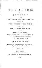 The Rhine: Or, A Journey from Utrecht to Francfort; Chiefly by the Borders of the Rhine, and the Passage Down the River, from Mentz to Bonn, Volume 2