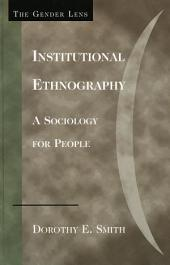 Institutional Ethnography: A Sociology for People