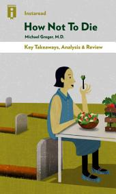 How Not To Die: Discover the Foods Scientifically Proven to Prevent and Reverse Disease by Michael Greger, M.D. with Gene Stone | Key Takeaways, Analysis & Review