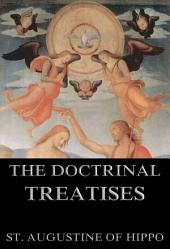The Doctrinal Treatises Of St. Augustine (Annotated Edition)
