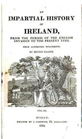 An Impartial History of Ireland, from the Period of the English Invasion to the Present Time: From Authentic Documents, Volume 3