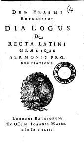Des. Erasmi Roterodami Dialogus de recta Latini Graecique sermonis pronuntiatione