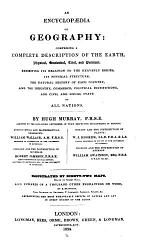 An encyclopaedia of Geography, comprising a complete description of the earth, physical, statistical, civil and political