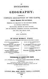 The Encyclopedia of Geography: Comprising a Complete Description of the Earth, Physical, Statistical, Civil, and Political ...