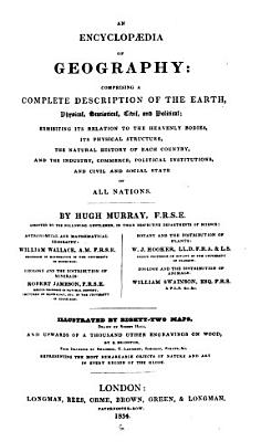 An encyclopaedia of Geography  comprising a complete description of the earth  physical  statistical  civil and political PDF
