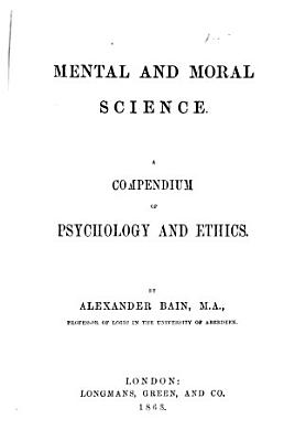 Mental And Moral Science A Compendium Of Psychology And Ethics