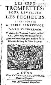 Les Sept trompettes, pour reveiller les pecheurs et les porter a faire penitence, par le R. P. Solutive, recollet. Traduites de l'Italien en François par le R. P. F. C. Joüie... (Sonnet par le P. Laurent de Moulins)
