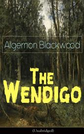 The Wendigo (Unabridged): Horror Classic – A dark and thrilling story, which introduced the legend to horror fiction