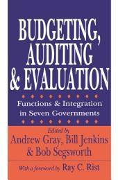Budgeting, Auditing, and Evaluation: Functions and Integration in Seven Governments