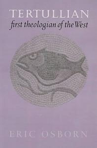 Tertullian  First Theologian of the West PDF