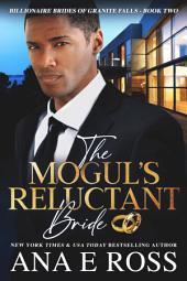 The Mogul's Reluctant Bride - Book Two: Billionaire Brides of Granite Falls Series