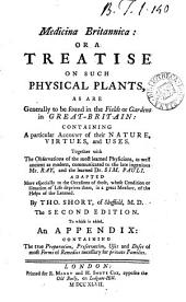 Medicina Britannica: or, A treatise on such physical plants, as are generally to be found in ... Great- Britain