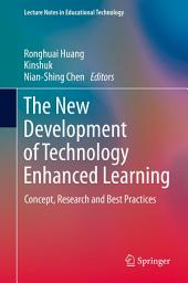 The New Development of Technology Enhanced Learning: Concept, Research and Best Practices