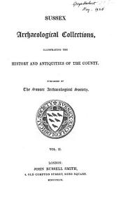 Sussex Archaeological Collections Relating to the History and Antiquities of the County: Volume 2