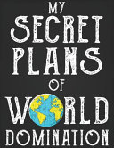 My Secret Plans For World Domination, Funny Lined Notebook Gift for Christmas