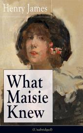 What Maisie Knew (Unabridged): From the famous author of the realism movement, known for Portrait of a Lady, The Ambassadors, The Bostonians, The Turn of The Screw, The Wings of the Dove, The American…