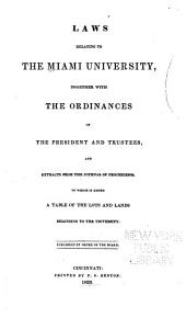 Laws Relating to the ... University: Together with the Ordinances of the President and Trustees, and Extracts from the Journal of Proceedings. To which is Added a Table of the Lots and Lands Belonging to the University
