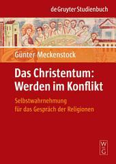 Das Christentum: Werden im Konflikt: Selbstwahrnehmung für das Gespräch der Religionen