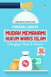 Panduan Lengkap Mudah Memahami Hukum Waris Islam: Dilengkapi Hibah & Wasiat