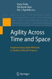 Agility Across Time and Space: Implementing Agile Methods in Global Software Projects