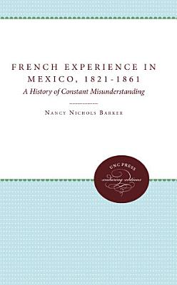 The French Experience in Mexico  1821 1861