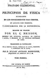 Tratado elemental ó Principios de física: fundados en los conocimientos más ciertos así antiguos como modernos y confirmados por la experiencia, Volumen 1