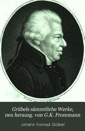 Grübels sämmtliche Werke, neu herausg. von G.K. Frommann: Volume 1