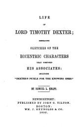 "Life of Lord Timothy Dexter: embracing sketches of the eccentric characters that composed his associates, including ""Dexter's Pickle for the knowing ones"""