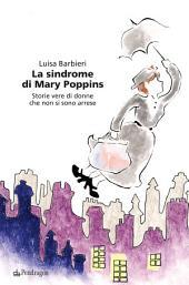 La sindrome di Mary Poppins: Storie vere di donne che non si sono arrese