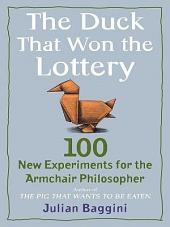 The Duck That Won the Lottery: 100 New Experiments for the Armchair Philosopher