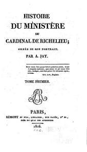 Histoire du ministére du cardinal de Richelieu: bornée de son portrait, Volume1