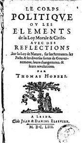 Le corps politique, ou Les éléments de la loy morale et civile: avec des reflections sur la loy de la nature, ...