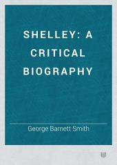 Shelley: A Critical Biography