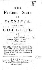 The Present State of Virginia, and the College. By Messieurs Hartwell, Blair and Chilton, to which is Added, the Charter for Erecting the Said College, Etc
