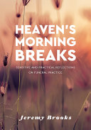 Heaven s Morning Breaks  Sensitive and Practical Reflections on Funeral Practice PDF