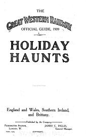 The Great Western Railway Official Guide, 1909: Holiday Haunts, England and Wales, Southern Ireland, and Brittany