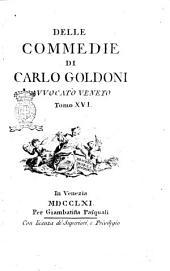 Delle commedie di Carlo Goldoni avvocato veneto. Tomo 1. (-17.): Volume 16