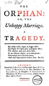 The Orphan: Or, The Unhappy Marriage: A Tragedy