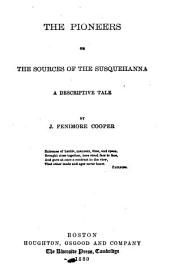 The Pioneers, Or, The Sources of the Susquehanna: A Descriptive Tale