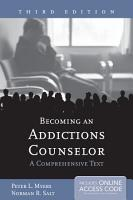 Becoming an Addictions Counselor  A Comprehensive Text PDF