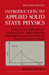 Introduction to Applied Solid State Physics: Topics in the Applications of Semiconductors, Superconductors, Ferromagnetism, and the Nonlinear Optical Properties of Solids, Edition 2