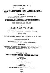 Principles and Acts of the Revolution in America: Or, an Attempt to Collect and Preserve Some of the Speeches, Orations & Proceedings, with Sketches and Remarks on Men and Things, and Other Fugitive Or Neglected Pieces, Belonging to the Revolutionary Period in the United States ...